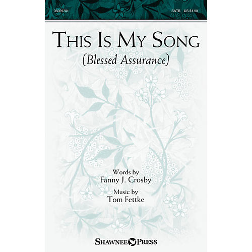 Shawnee Press This Is My Song (Blessed Assurance) SATB composed by Tom Fettke