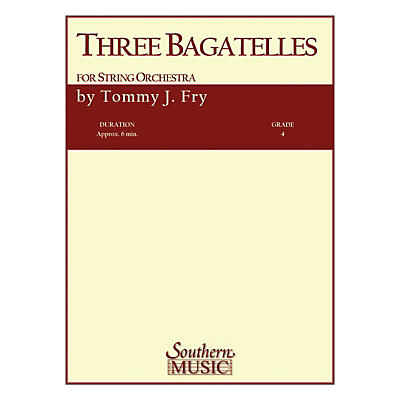 Southern Three Bagatelles (String Orchestra) Southern Music Series Composed by Tommy J. Fry