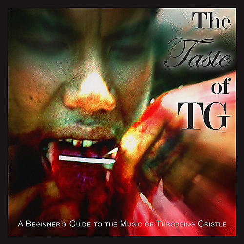 Alliance Throbbing Gristle - The Taste of TG (A Beginner's Guide to the Music of Throbbing Gristle)