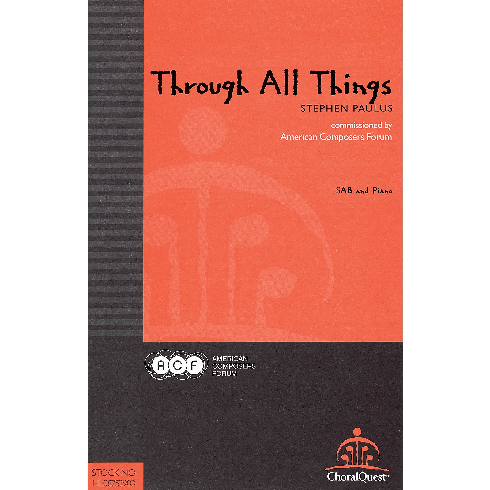 American Composers Forum Through All Things (Commissioned by American Composers Forum) SA(T)B composed by Stephen Paulus