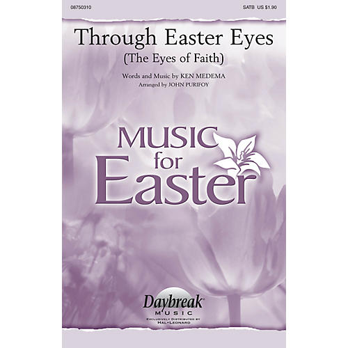 Daybreak Music Through Easter Eyes (The Eyes of Faith) SATB by Ken Medema arranged by John Purifoy