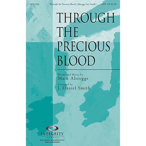 Integrity Choral Through the Precious Blood SATB Arranged by J. Daniel Smith