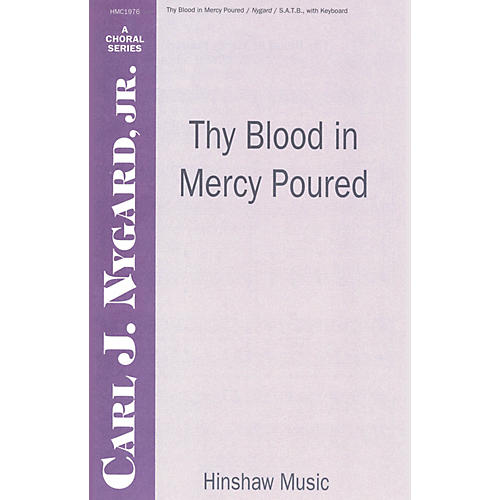 Hinshaw Music Thy Blood in Mercy Poured SATB composed by Carl Nygard, Jr.
