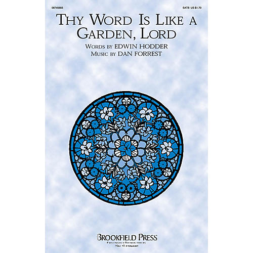 Brookfield Thy Word Is Like a Garden, Lord SATB composed by Dan Forrest