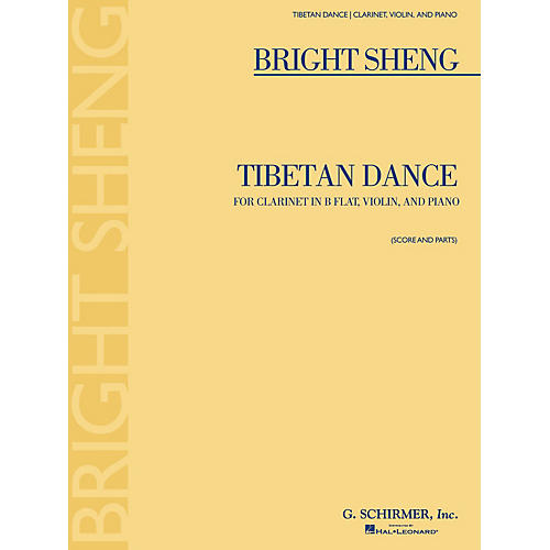 G. Schirmer Tibetan Dance (Violin, Clarinet in B-Flat, Piano) Ensemble Series Composed by Bright Sheng