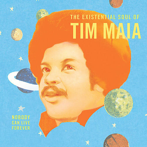 Alliance Tim Maia - Nobody Can Live Forever: The existential Soul Of Tim Maia