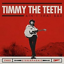 Timmy the Teeth - Ain't That Bad