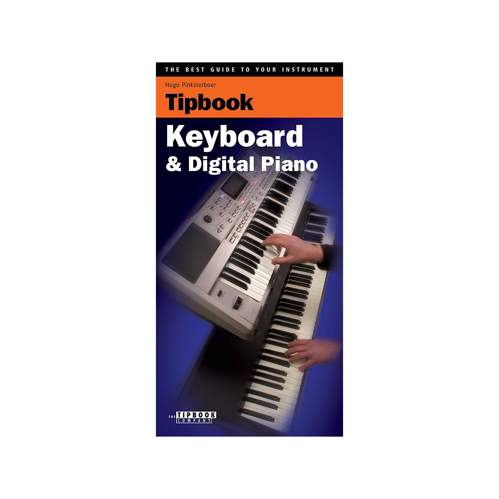 The Tipbook Company Tipboook - Keyboard & Digital Piano Book Series Softcover Written by Hugo Pinksterboer