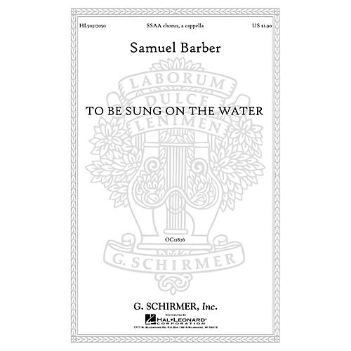G. Schirmer To Be Sung on the Water, Op. 42, No. 2 SSAA A CAPPELLA composed by Samuel Barber