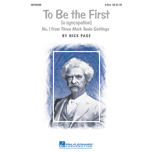 Hal Leonard To Be The First (No. 1 from Three Mark Twain Settings) 2-Part composed by Nick Page