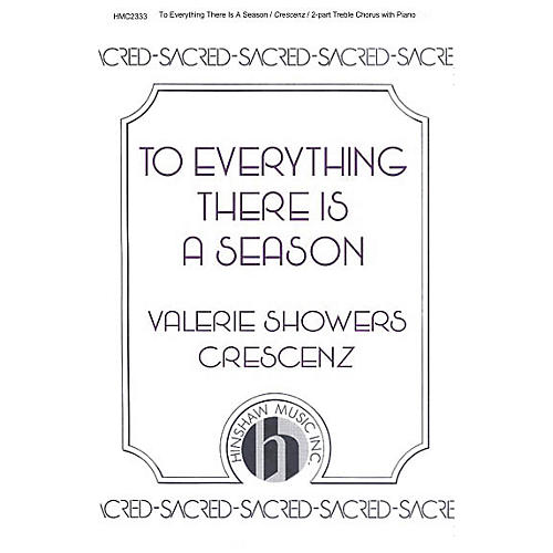 Hinshaw Music To Everything There Is a Season 2-Part composed by Valerie Crescenz