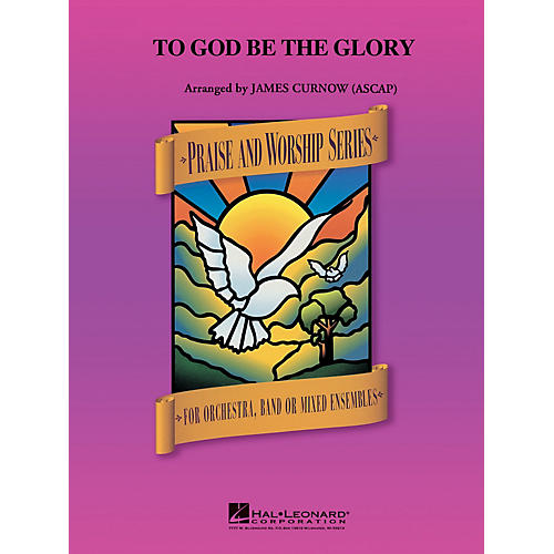 Hal Leonard To God Be the Glory Concert Band Arranged by James Curnow
