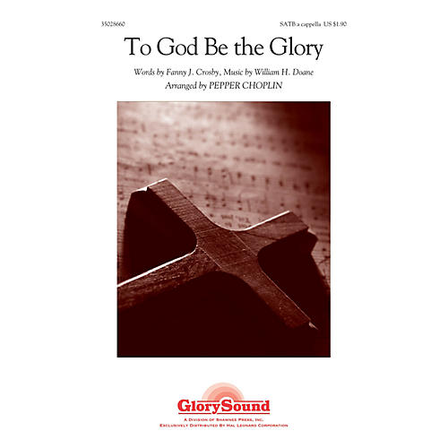 Shawnee Press To God Be the Glory SATB a cappella arranged by Pepper Choplin