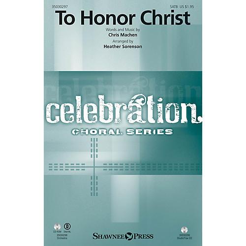 Shawnee Press To Honor Christ Studiotrax CD by Chris Machen Arranged by Heather Sorenson
