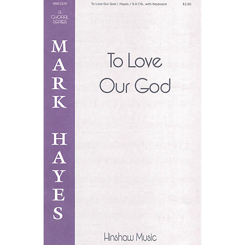 Hinshaw Music To Love Our God SATB arranged by Mark Hayes