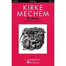 G. Schirmer To Music (SATB and Organ (Piano)) SATB Divisi composed by Kirke Mechem