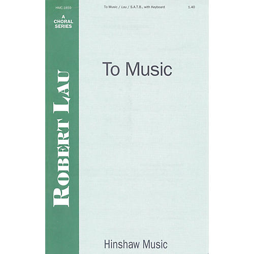 Hinshaw Music To Music SATB composed by Robert Lau