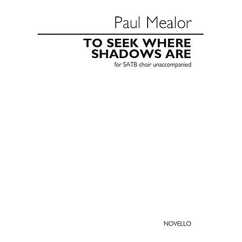 Music Sales To Seek Where Shadows Are (for SATB choir unaccompanied) SATB a cappella Composed by Paul Mealor