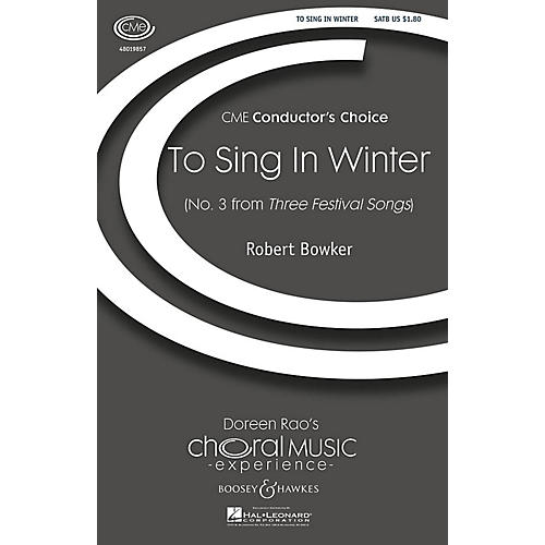 Boosey and Hawkes To Sing in Winter (No. 3 from Three Festival Songs) CME Conductor's Choice SATB composed by Robert Bowker