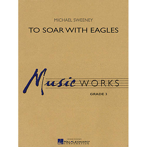 Hal Leonard To Soar with Eagles Concert Band Level 3 Composed by Michael Sweeney