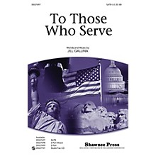 Shawnee Press To Those Who Serve Studiotrax CD Composed by Jill Gallina