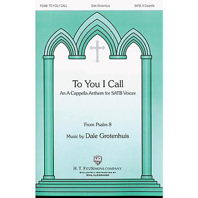 H.T. FitzSimons Company To You I Call SATB a cappella