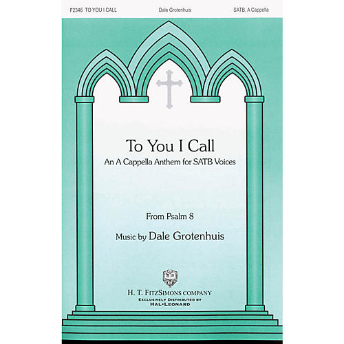 H.T. FitzSimons Company To You I Call SATB a cappella