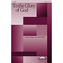 Daybreak Music To the Glory of God SATB composed by Cindy Berry