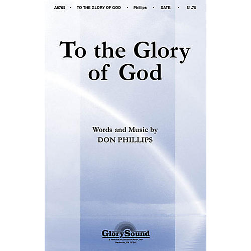 Shawnee Press To the Glory of God SATB composed by Don Phillips