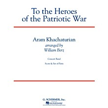 G. Schirmer To the Heroes of the Patriotic War Concert Band Level 4 by Khachaturian Arranged by William Berz