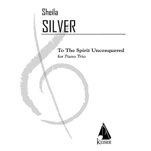 Lauren Keiser Music Publishing To the Spirit Unconquered (Piano, Violin, Cello) LKM Music Series Composed by Sheila Silver