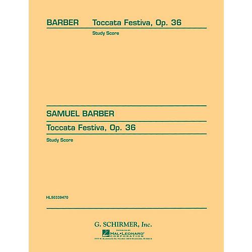 G. Schirmer Toccata Festiva, Op. 36 (Study Score No. 89) Study Score Series Composed by Samuel Barber