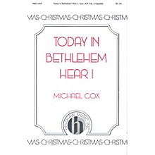 Hinshaw Music Today in Bethlehem Hear I SATB composed by Michael Cox