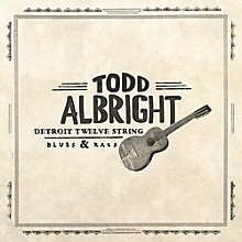 Todd Albright - Detroit Twelve String Blues & Rags