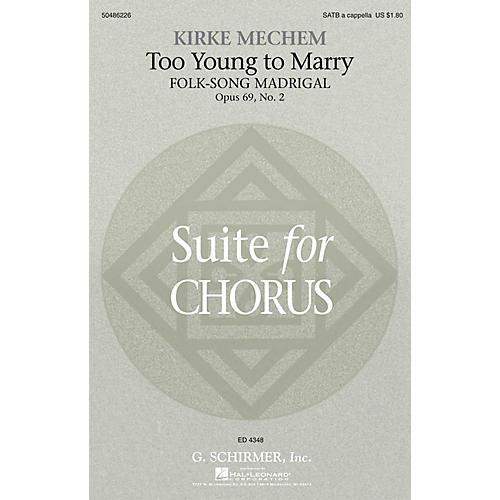 G. Schirmer Too Young to Marry (Folk-Song Madrigal) SATB a cappella composed by Kirke Mechem