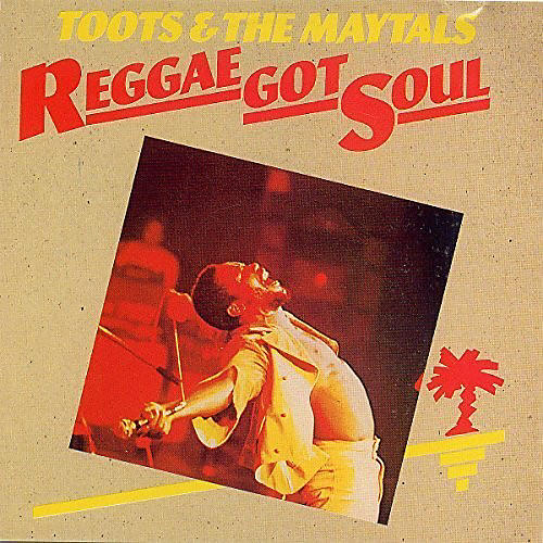 Alliance Toots & the Maytals - Reggae Got Soul