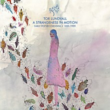 Tor Lundvall - A Strangeness in Motion: Early Pop Recordings 1989-1999