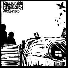Total Fucking Destruction - #usa4tfd
