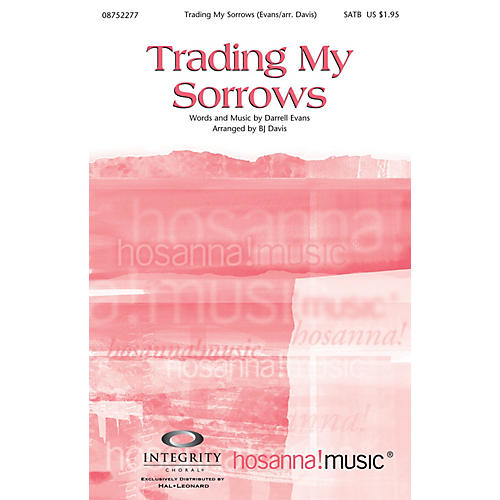 Integrity Choral Trading My Sorrows SATB Arranged by BJ Davis