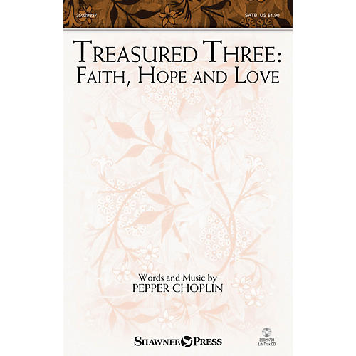 Shawnee Press Treasured Three: Faith, Hope And Love SATB