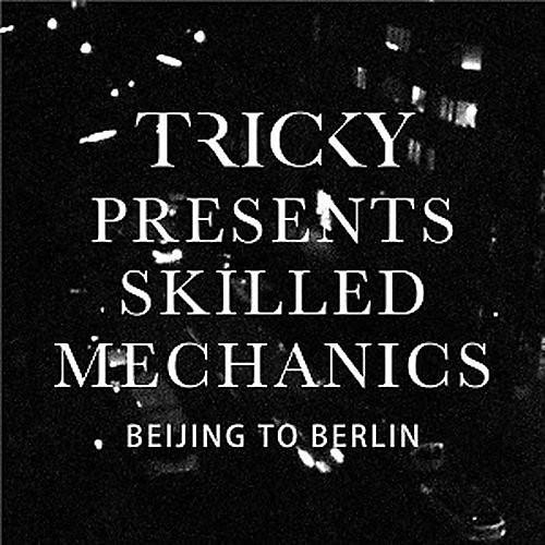 Alliance Tricky Presents Skilled Mechanics - Beijing to Berlin