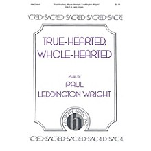 Hinshaw Music True-hearted, Whole-hearted SATB composed by Paul Leddington Wright
