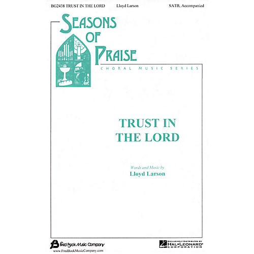 Fred Bock Music Trust in the Lord (SATB) SATB composed by Lloyd Larson