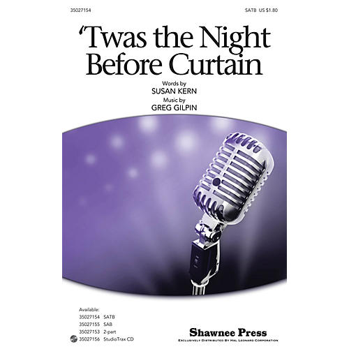 Shawnee Press 'Twas the Night Before Curtain SATB composed by Greg Gilpin