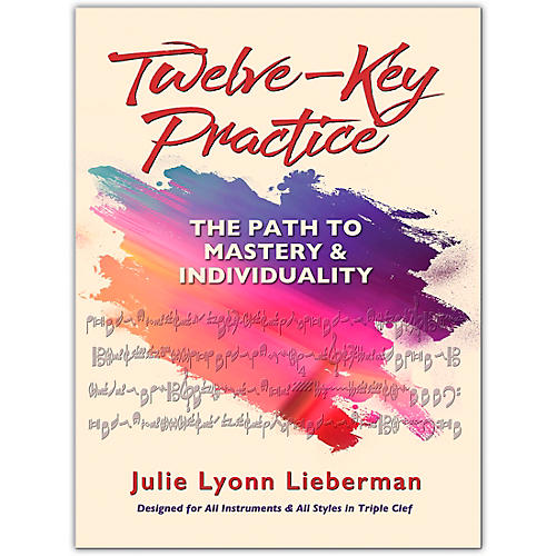 Hal Leonard Twelve-Key Practice: The Path to Mastery and Individuality by Julie Lyonn Lieberman