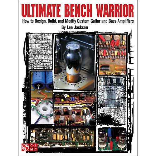 Cherry Lane Ultimate Bench Warrior - How To Design, Build, And Modify Custom Guitar and Bass Amps Book