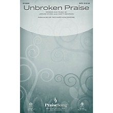 PraiseSong Unbroken Praise SATB by Matt Redman arranged by Richard Kingsmore