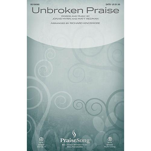 PraiseSong Unbroken Praise SATB by Matt Redman arranged by Richard Kingsmore