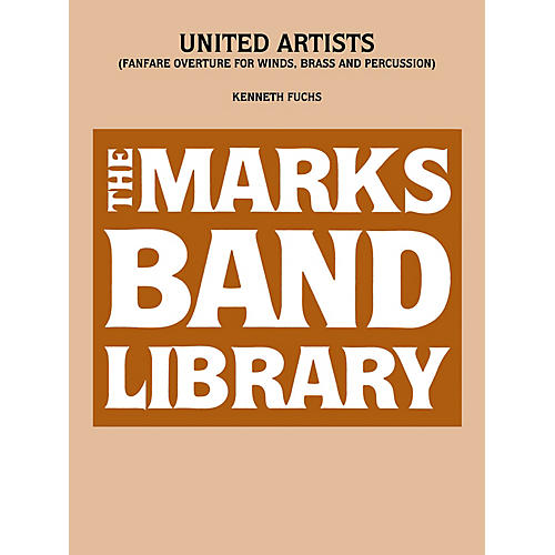 Edward B. Marks Music Company United Artists (Fanfare Overture for Winds, Brass and Percussion) Concert Band Level 5 by Kenneth Fuchs
