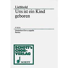 Schott Uns ist ein Kind geboren SATB Composed by Liebhold